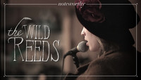 NOTEWORTHY -- The Wild Reeds