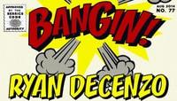 BANGIN! -- Ryan Decenzo
