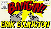 BANGIN! -- Erik Ellington