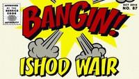 BANGIN! -- Ishod Wair