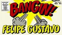 BANGIN! -- Felipe Gustavo