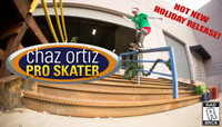 NEW HOLIDAY RELEASE! -- Chaz Ortiz Pro Skater!