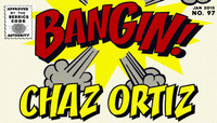 BANGIN! -- Chaz Ortiz