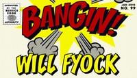 BANGIN! -- Will Fyock