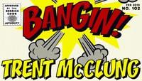 BANGIN! -- Trent McClung
