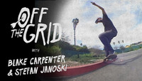 OFF THE GRID -- Blake Carpenter & Stefan Janoski