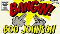 BANGIN! -- Boo Johnson
