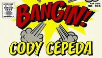 BANGIN! -- Cody Cepeda