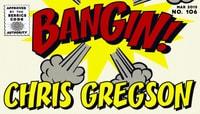 BANGIN! -- Chris Gregson