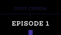 PUSH - CODY CEPEDA -- Episode 1