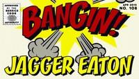 BANGIN! -- Jagger Eaton