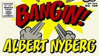 BANGIN! -- Albert Nyberg