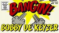 BANGIN! -- Bobby De Keyzer