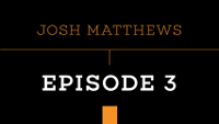 PUSH - JOSH MATTHEWS -- Episode 3