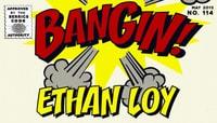 BANGIN! -- Ethan Loy