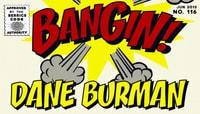 BANGIN! -- Dane Burman