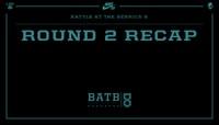 BATB 8 -- Round 2 Recap