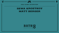PRE-GAME INTERVIEW -- Sewa Kroetkov vs. Matt Berger