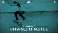 SLOW-MO -- Shane O'Neill