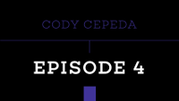 PUSH - CODY CEPEDA -- Episode 4