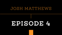 PUSH - JOSH MATTHEWS -- Episode 4