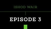 PUSH - ISHOD WAIR -- Episode 3