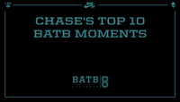 CHASE'S TOP 10 BATB MOMENTS