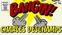 BANGIN! -- Charles Deschamps
