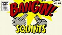 BANGIN! -- Squints