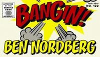 BANGIN! -- Ben Nordberg