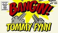BANGIN! -- Tommy Fynn