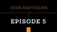 PUSH - JOSH MATTHEWS -- Episode 5