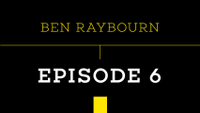PUSH - BEN RAYBOURN -- Episode 6
