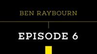 PUSH - BEN RAYBOURN -- Episode 6