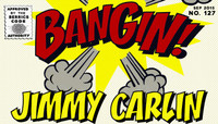 BANGIN! -- Jimmy Carlin