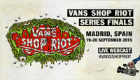 VANS SHOP RIOT SERIES FINALS -- Madrid, Spain 19-20 September 2015