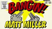 BANGIN! -- Matt Miller