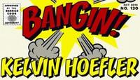 BANGIN! -- Kelvin Hoefler