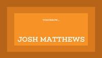 TOMORROW... -- Josh Matthews