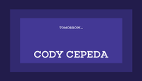 TOMORROW... -- Cody Cepeda