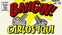 BANGIN! -- Carlos Iqui