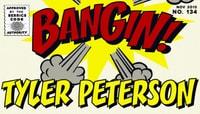 BANGIN! -- Tyler Peterson