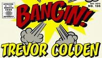 BANGIN! -- Trevor Colden