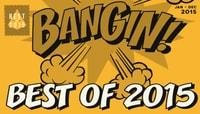 BEST OF 2015 -- Bangin!