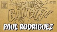 BIRTHDAY BANGIN! -- Paul Rodriguez