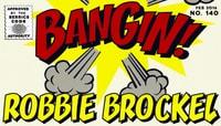 BANGIN! -- Robbie Brockel