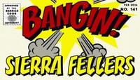 BANGIN! -- Sierra Fellers