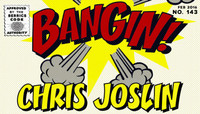 BANGIN! -- Chris Joslin
