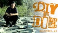 DIY OR DIE -- Baltimore, MD