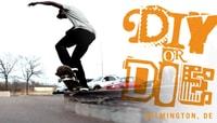 DIY OR DIE -- Wilmington, DE